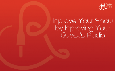 Improve Your Podcast by Improving Your Guest's Audio