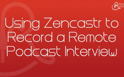 Using Zencastr to Record a Remote Podcast Interview